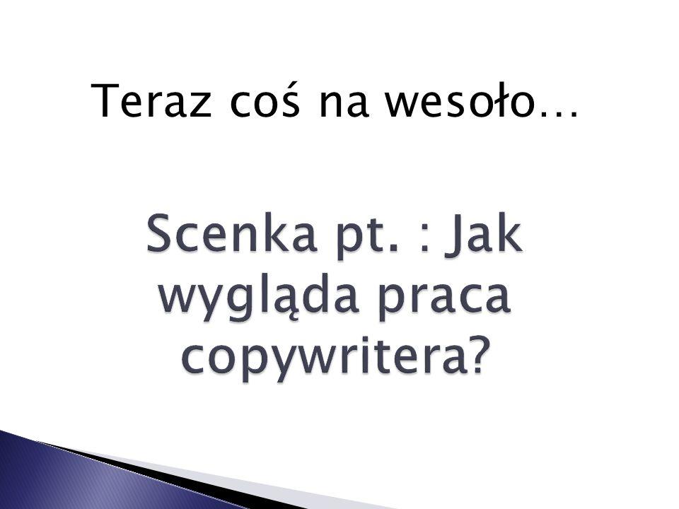 Scenka pt. : Jak wygląda praca copywritera
