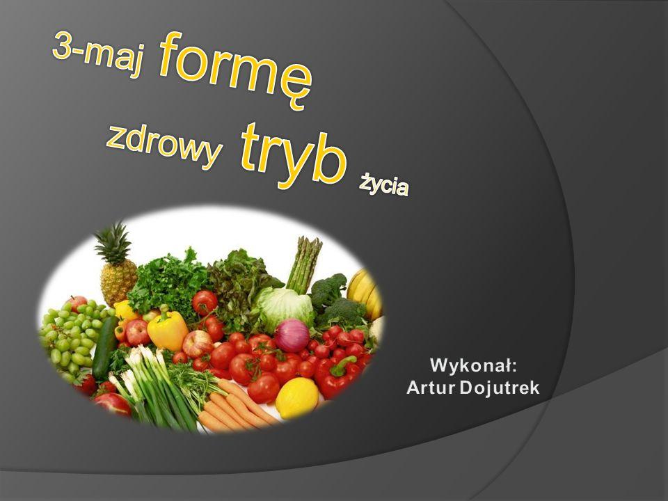 3-maj formę zdrowy tryb życia Wykonał: Artur Dojutrek