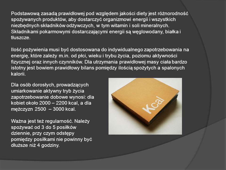 Podstawową zasadą prawidłowej pod względem jakości diety jest różnorodność spożywanych produktów, aby dostarczyć organizmowi energii i wszystkich niezbędnych składników odżywczych, w tym witamin i soli mineralnych. Składnikami pokarmowymi dostarczającymi energii są węglowodany, białka i tłuszcze.