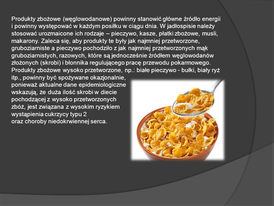 Produkty zbożowe (węglowodanowe) powinny stanowić główne źródło energii i powinny występować w każdym posiłku w ciągu dnia.