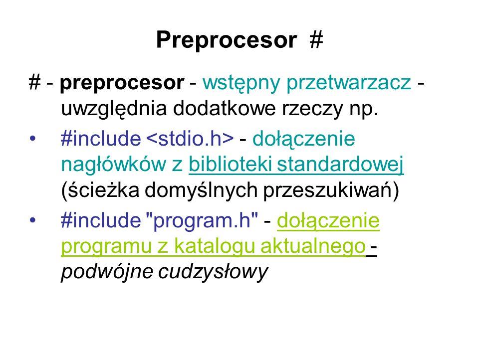 Preprocesor # # - preprocesor - wstępny przetwarzacz - uwzględnia dodatkowe rzeczy np.