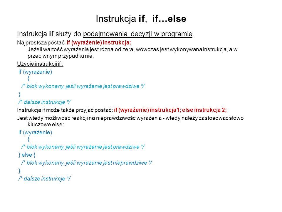 Instrukcja if, if…else Instrukcja if służy do podejmowania decyzji w programie.