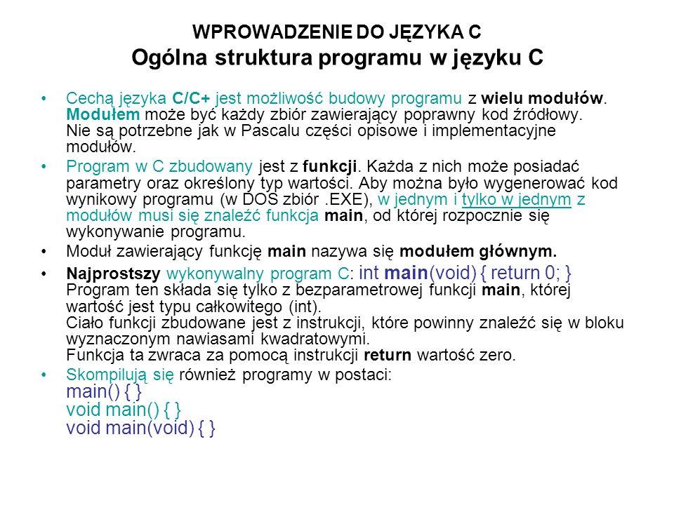 WPROWADZENIE DO JĘZYKA C Ogólna struktura programu w języku C