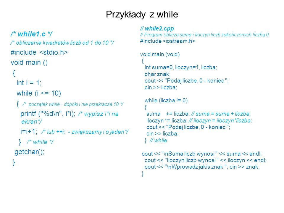 Przykłady z while /* while1.c */ #include <stdio.h> void main ()