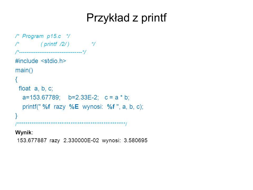Przykład z printf #include <stdio.h> main() { float a, b, c;