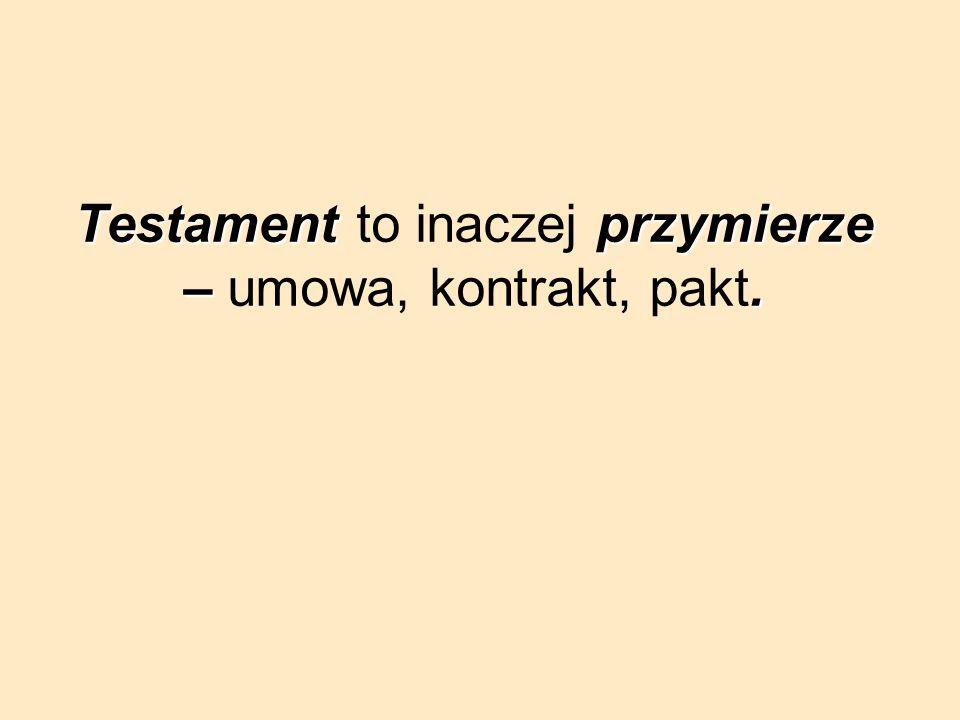 Testament to inaczej przymierze – umowa, kontrakt, pakt.