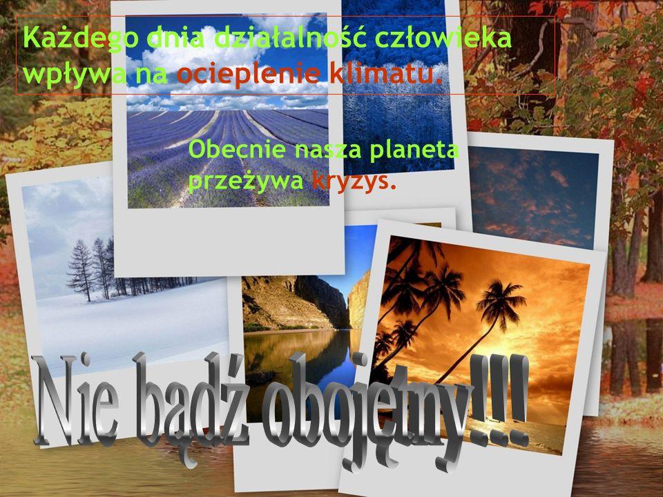 Każdego dnia działalność człowieka wpływa na ocieplenie klimatu.