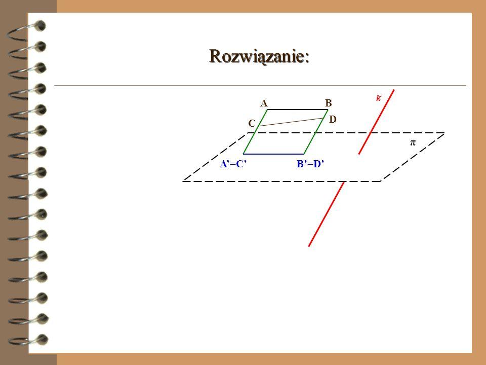 Rozwiązanie: k A B D C π B'=D' A'=C'