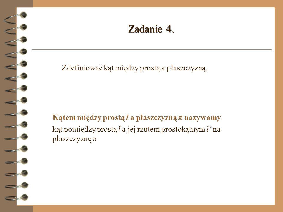 Zadanie 4. Zdefiniować kąt między prostą a płaszczyzną.
