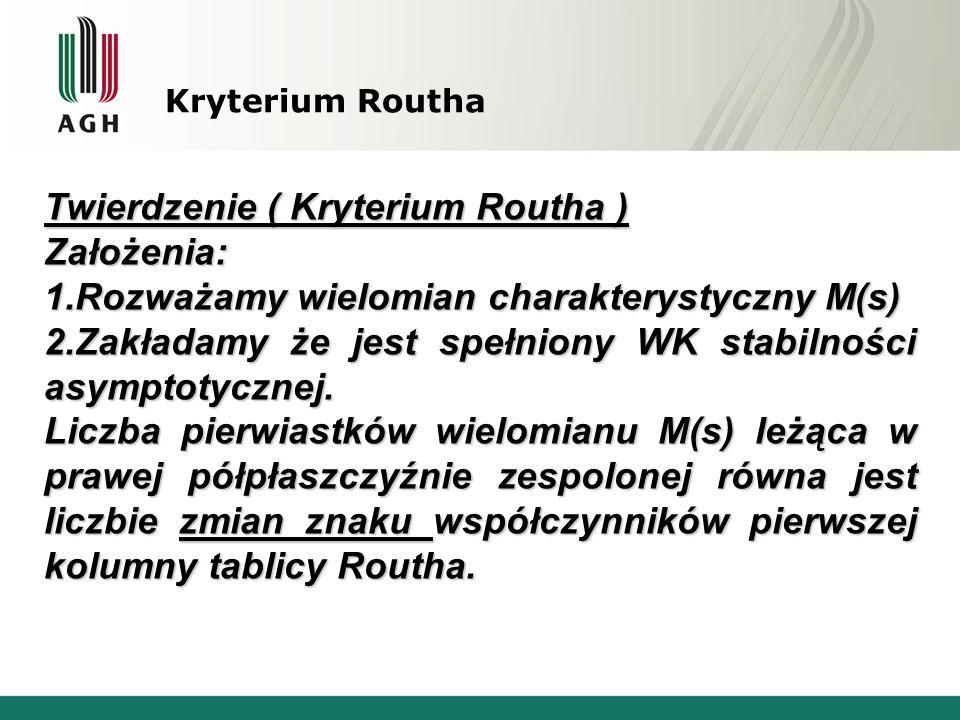 Twierdzenie ( Kryterium Routha ) Założenia: