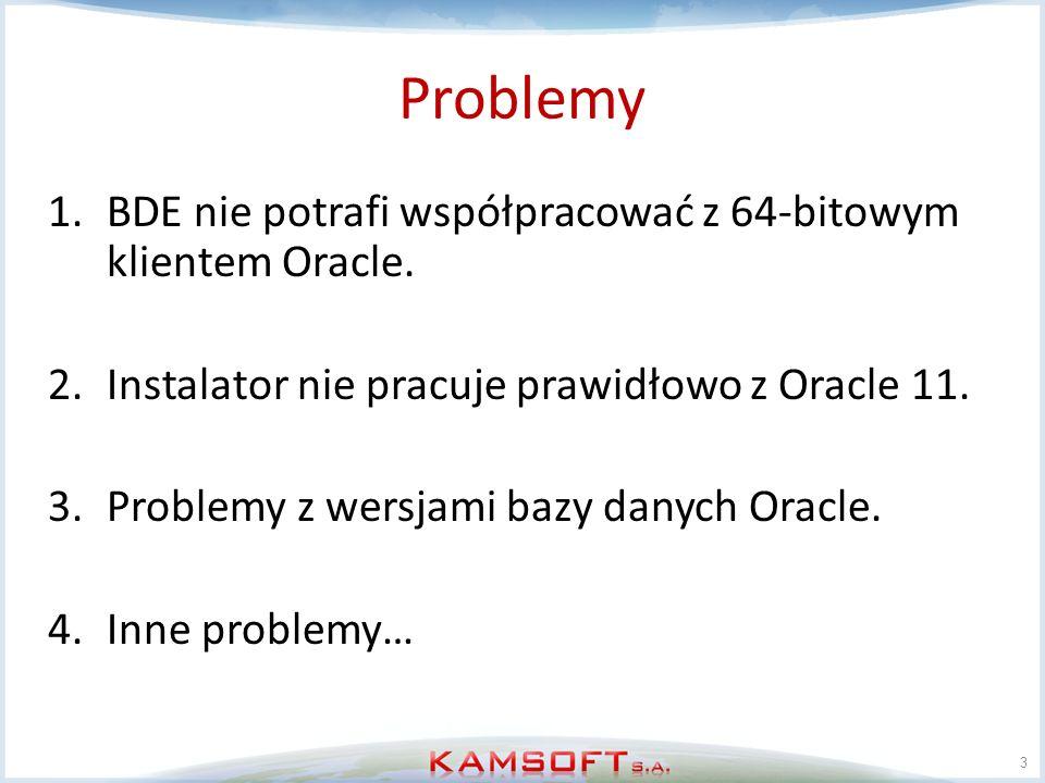 Problemy BDE nie potrafi współpracować z 64-bitowym klientem Oracle.