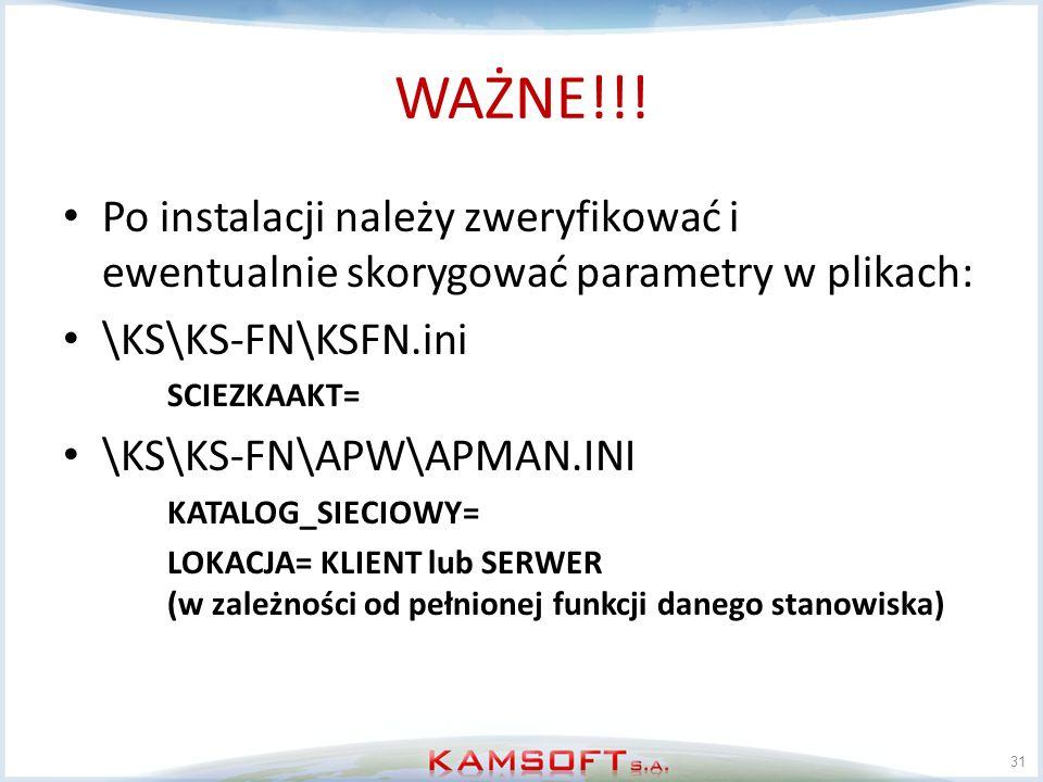 WAŻNE!!! Po instalacji należy zweryfikować i ewentualnie skorygować parametry w plikach: \KS\KS-FN\KSFN.ini.