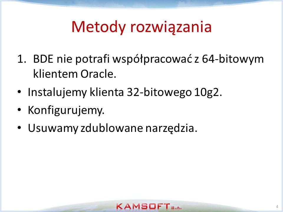 Metody rozwiązania BDE nie potrafi współpracować z 64-bitowym klientem Oracle. Instalujemy klienta 32-bitowego 10g2.