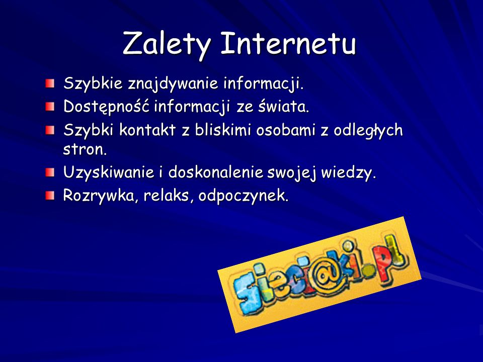 Zalety Internetu Szybkie znajdywanie informacji.