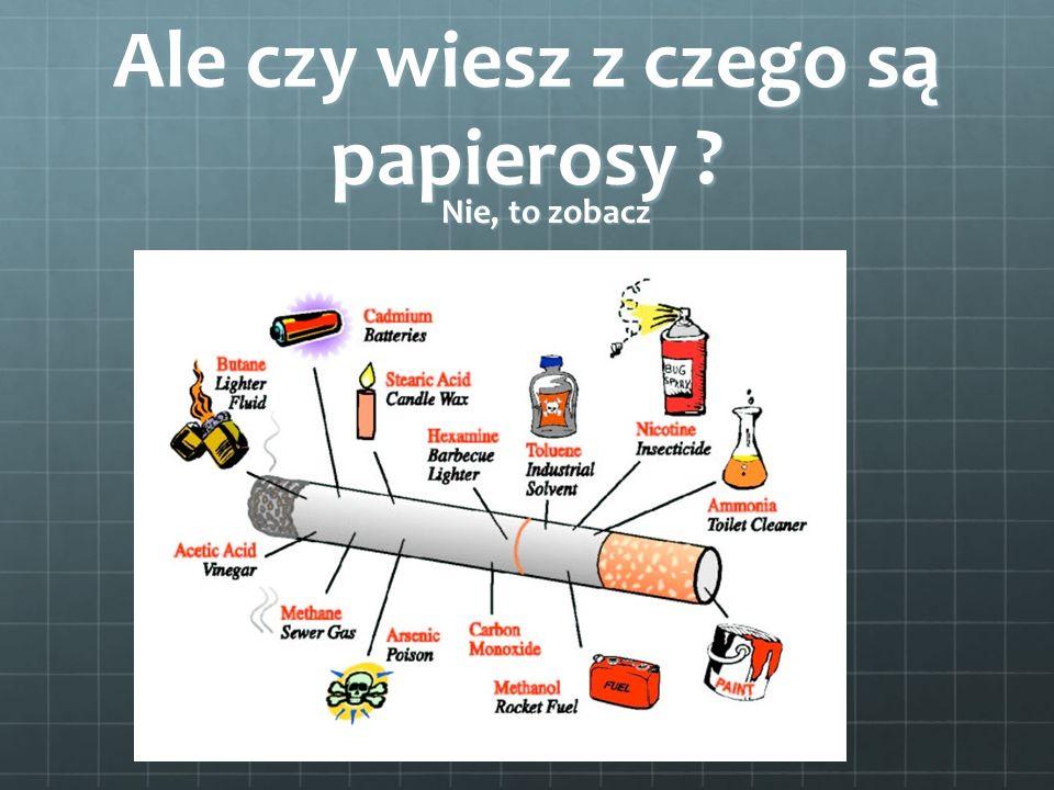 Ale czy wiesz z czego są papierosy