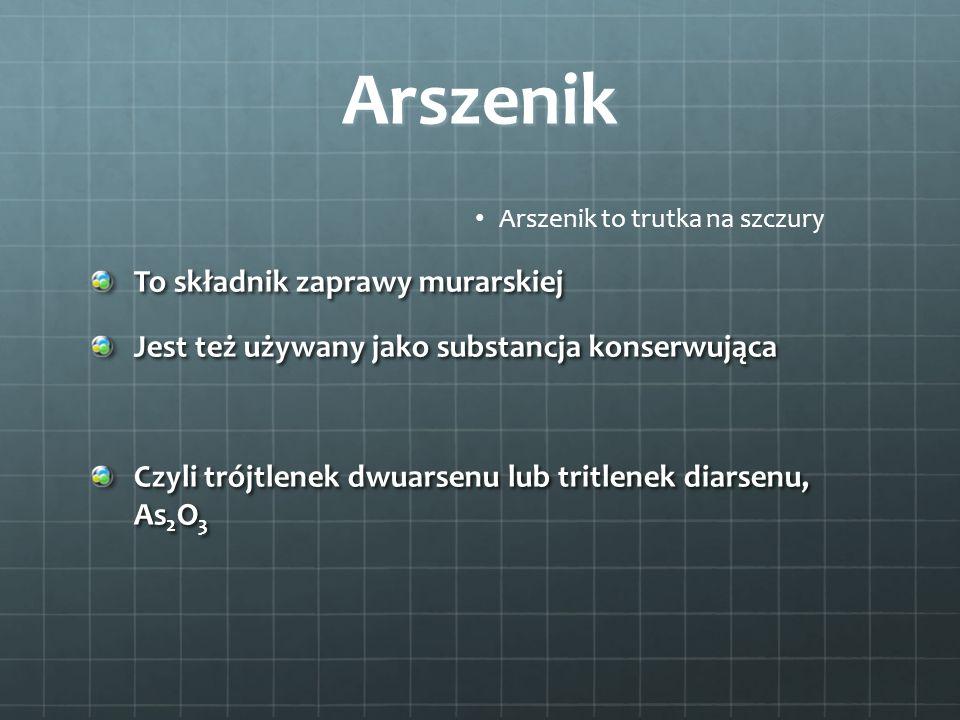 Arszenik To składnik zaprawy murarskiej