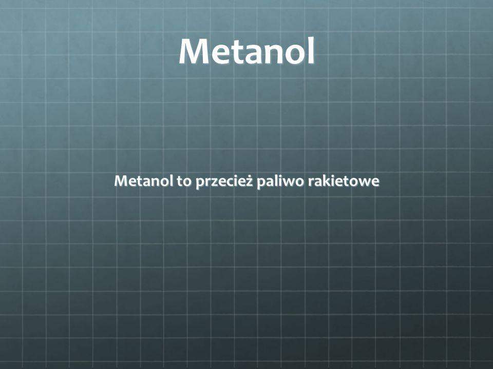 Metanol to przecież paliwo rakietowe