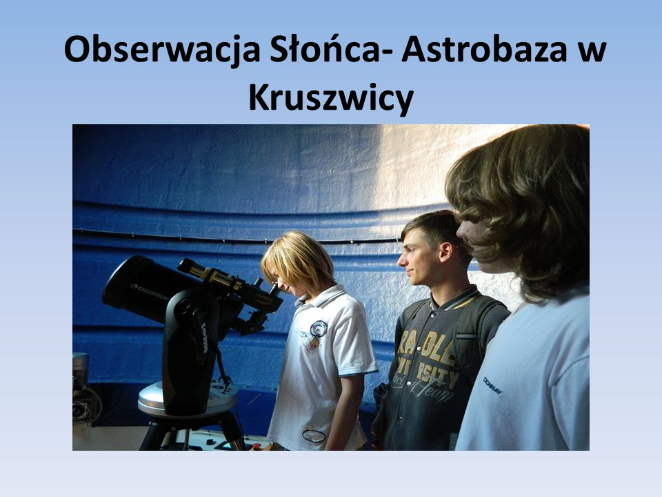 Obserwacja Słońca- Astrobaza w Kruszwicy
