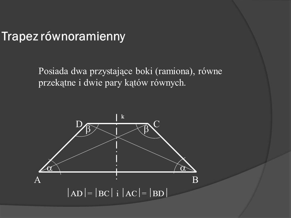 Trapez równoramiennyPosiada dwa przystające boki (ramiona), równe przekątne i dwie pary kątów równych.