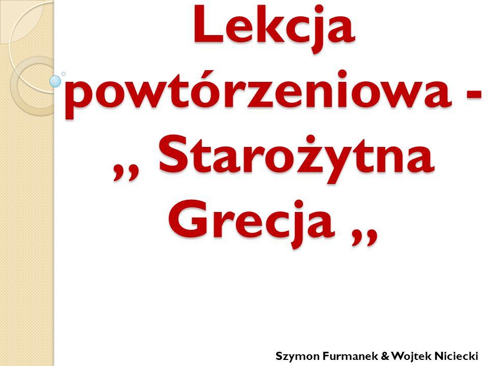 """Lekcja powtórzeniowa - """" Starożytna Grecja """""""