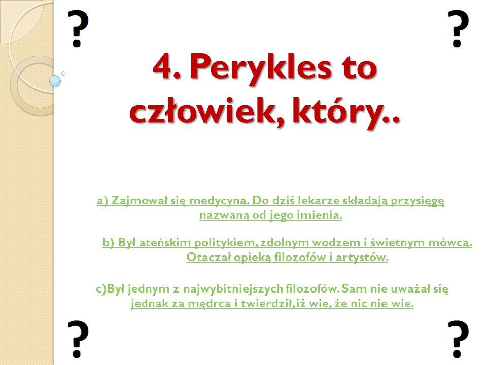 4. Perykles to człowiek, który..