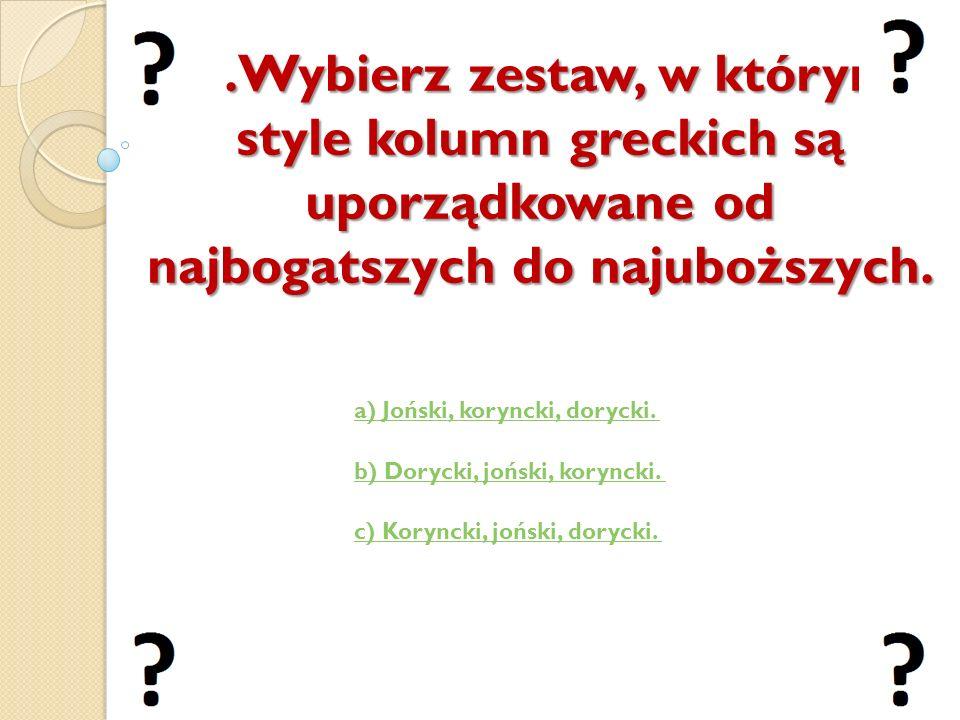 v 5 .Wybierz zestaw, w którym style kolumn greckich są uporządkowane od najbogatszych do najuboższych.