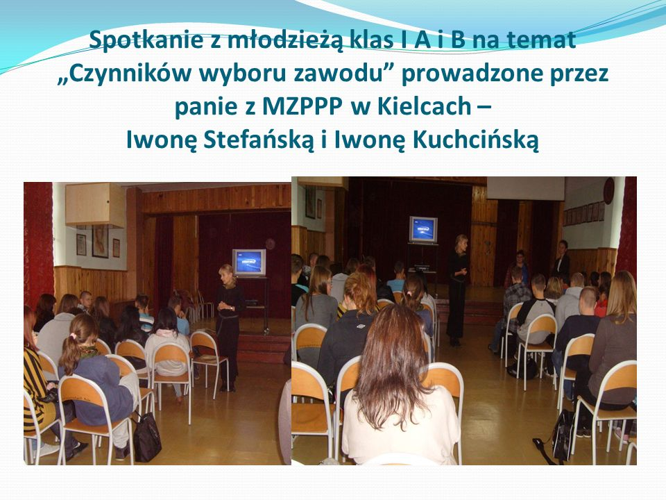 """Spotkanie z młodzieżą klas I A i B na temat """"Czynników wyboru zawodu prowadzone przez panie z MZPPP w Kielcach – Iwonę Stefańską i Iwonę Kuchcińską"""