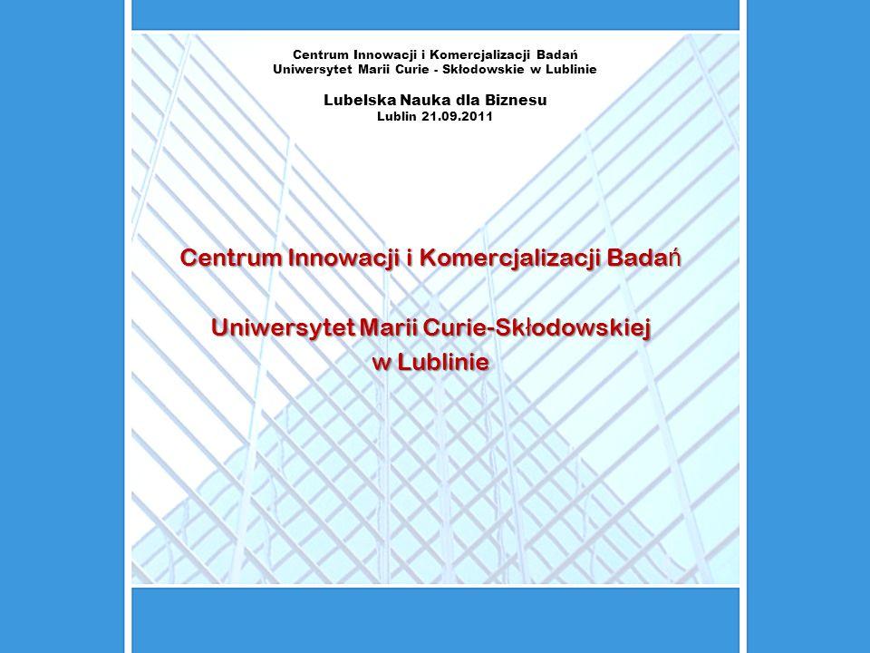Centrum Innowacji i Komercjalizacji Badań Uniwersytet Marii Curie - Skłodowskie w Lublinie Lubelska Nauka dla Biznesu Lublin 21.09.2011