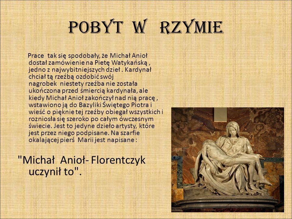 POBYT W RZYMIE Michał Anioł- Florentczyk uczynił to .