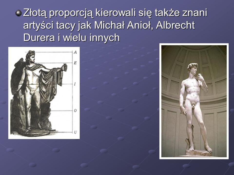 Złotą proporcją kierowali się także znani artyści tacy jak Michał Anioł, Albrecht Durera i wielu innych