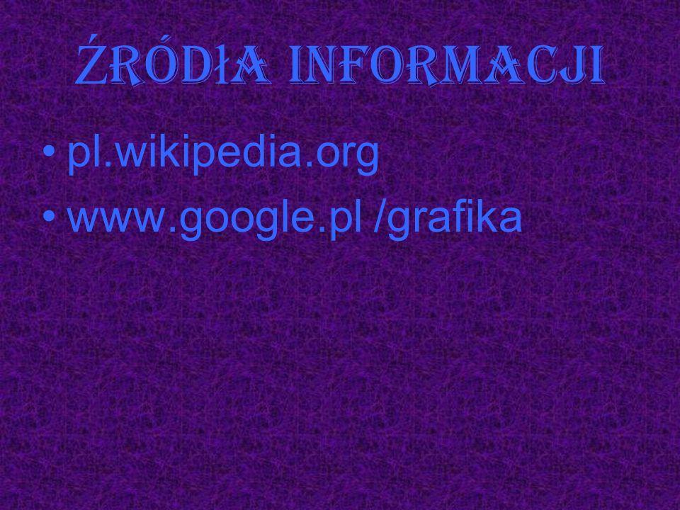 Źródła informacji pl.wikipedia.org www.google.pl /grafika