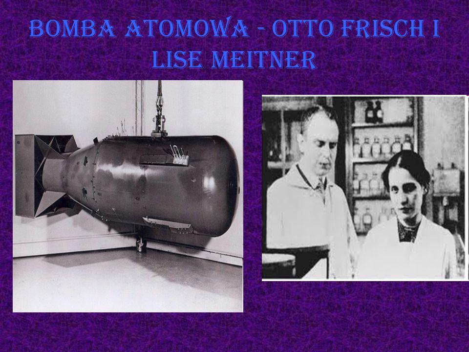 Bomba atomowa - Otto Frisch i Lise Meitner