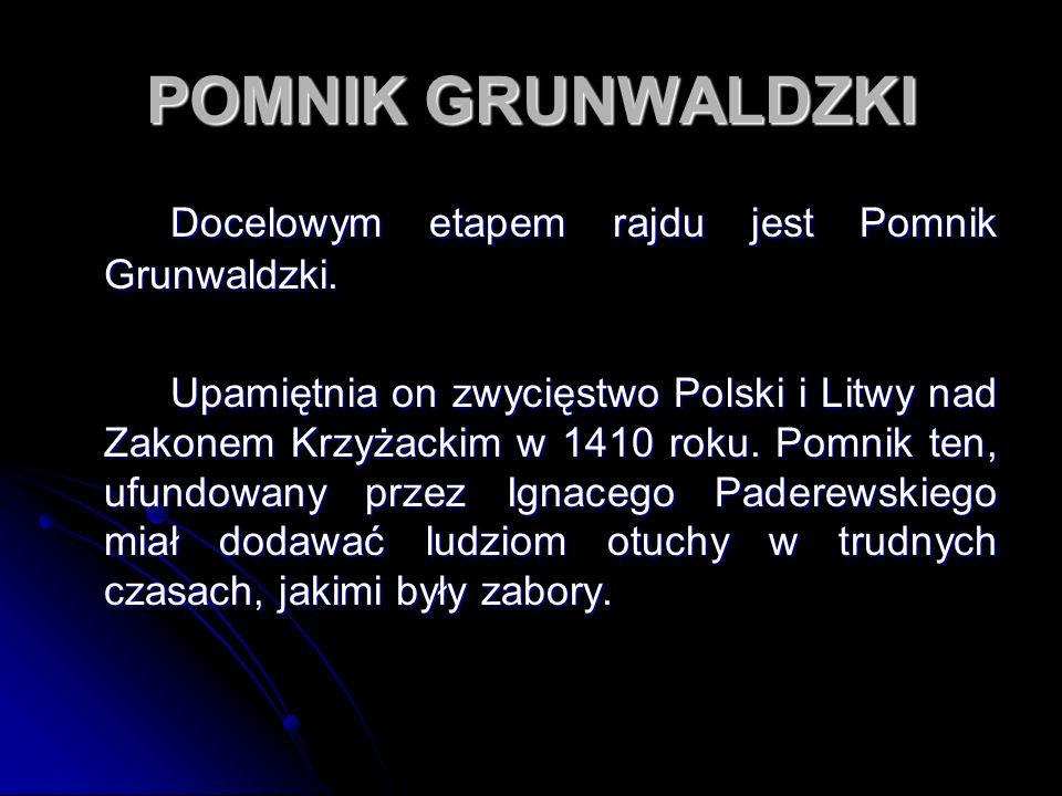 POMNIK GRUNWALDZKI Docelowym etapem rajdu jest Pomnik Grunwaldzki.