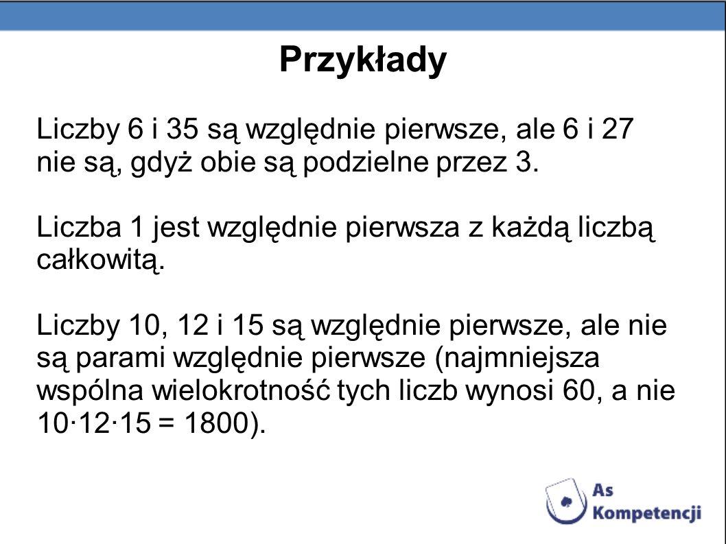 Przykłady Liczby 6 i 35 są względnie pierwsze, ale 6 i 27 nie są, gdyż obie są podzielne przez 3.