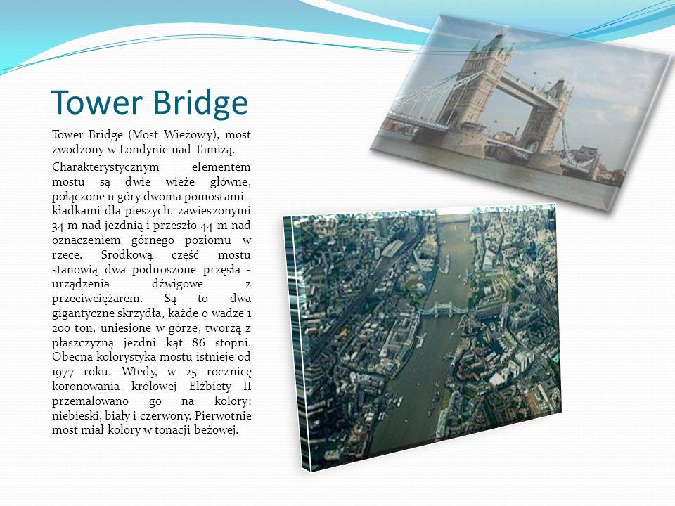 Tower Bridge Tower Bridge (Most Wieżowy), most zwodzony w Londynie nad Tamizą.