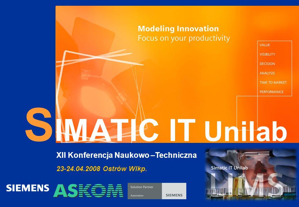 SIMATIC IT Unilab XII Konferencja Naukowo –Techniczna 23-24.04.2008 Ostrów Wlkp.
