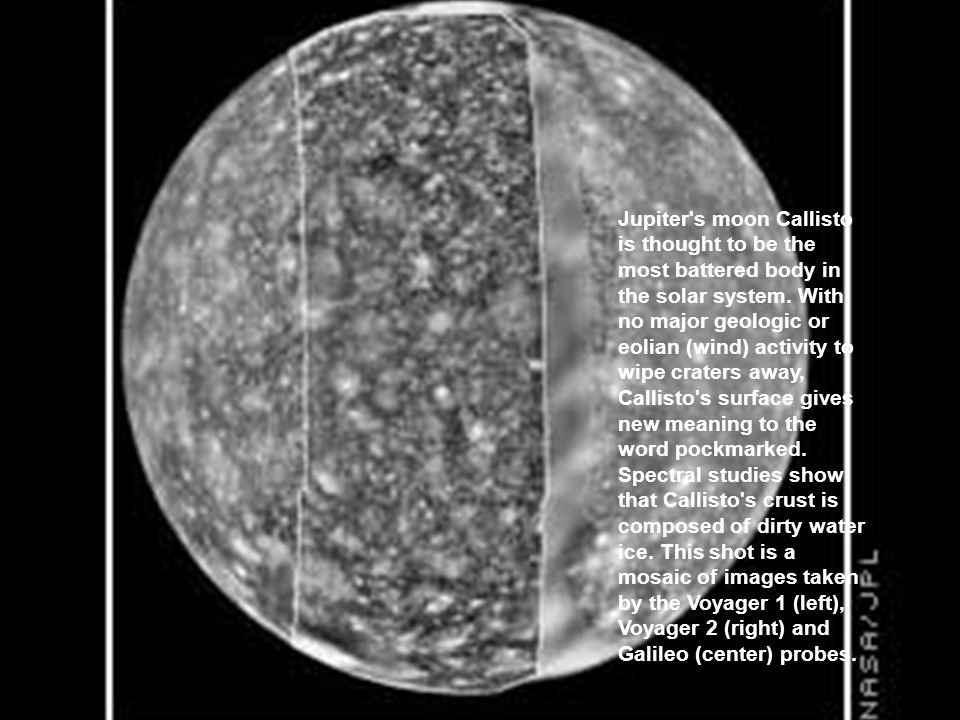 Jupiter s moon Callisto is thought to be the most battered body in the solar system.
