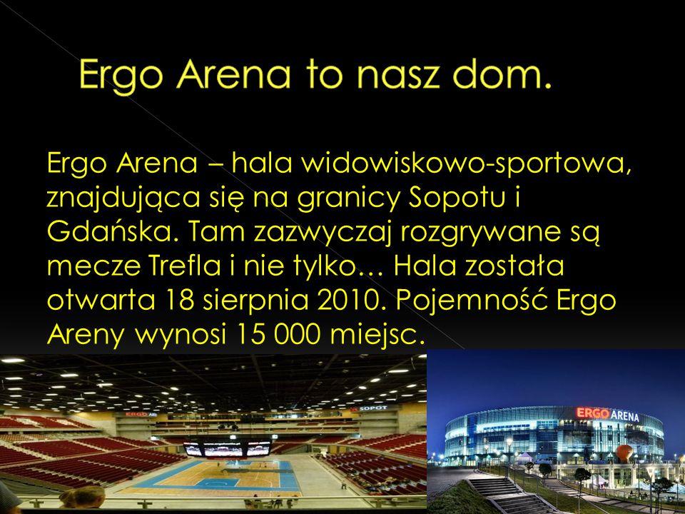 Ergo Arena to nasz dom.
