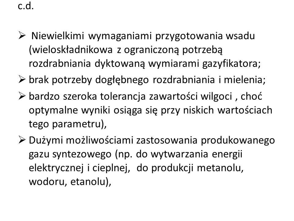 c.d. Niewielkimi wymaganiami przygotowania wsadu (wieloskładnikowa z ograniczoną potrzebą rozdrabniania dyktowaną wymiarami gazyfikatora;