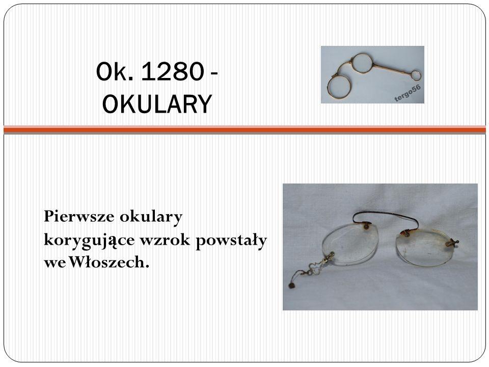 Ok. 1280 - OKULARY Pierwsze okulary korygujące wzrok powstały we Włoszech.