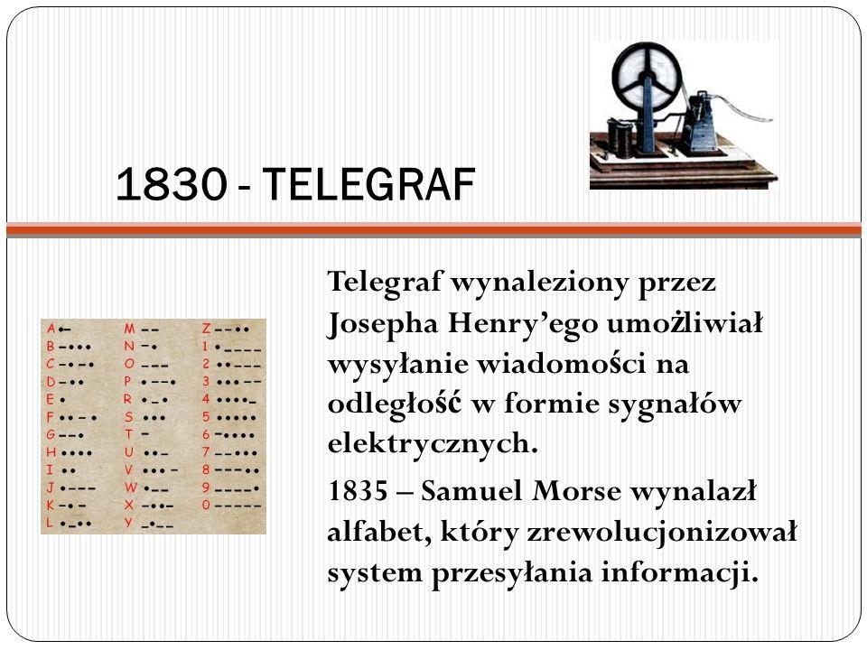 1830 - TELEGRAF Telegraf wynaleziony przez Josepha Henry'ego umożliwiał wysyłanie wiadomości na odległość w formie sygnałów elektrycznych.