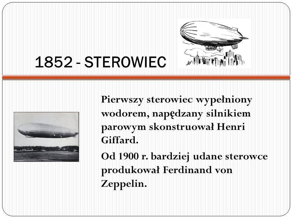 1852 - STEROWIEC Pierwszy sterowiec wypełniony wodorem, napędzany silnikiem parowym skonstruował Henri Giffard.