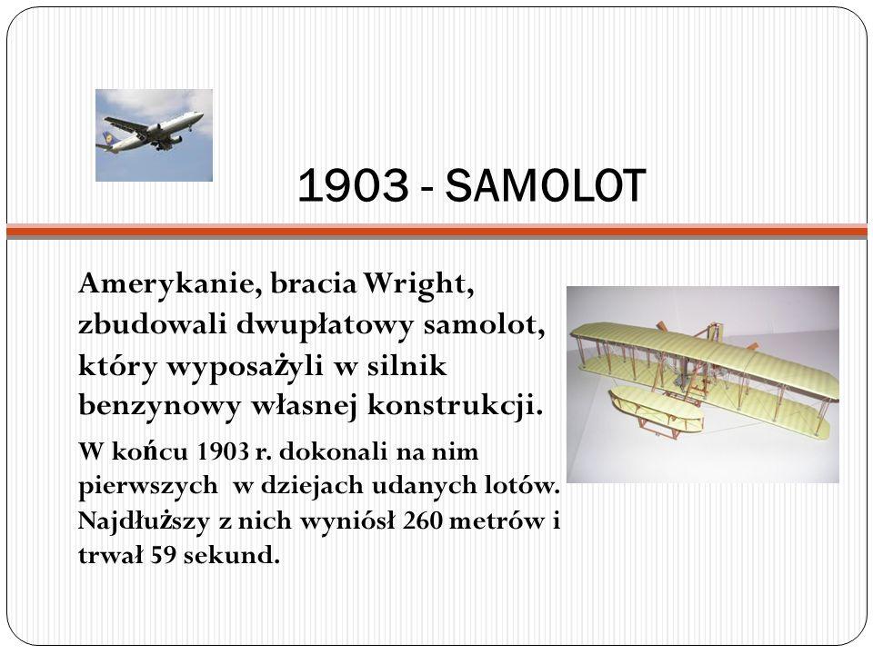 1903 - SAMOLOT Amerykanie, bracia Wright, zbudowali dwupłatowy samolot, który wyposażyli w silnik benzynowy własnej konstrukcji.