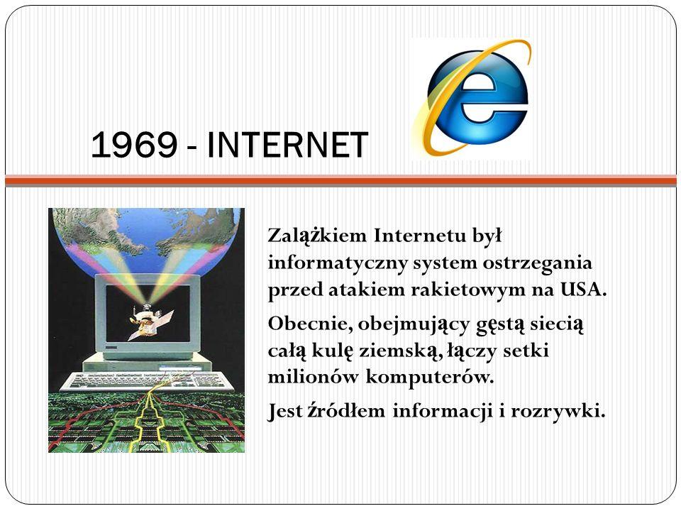 1969 - INTERNET Zalążkiem Internetu był informatyczny system ostrzegania przed atakiem rakietowym na USA.
