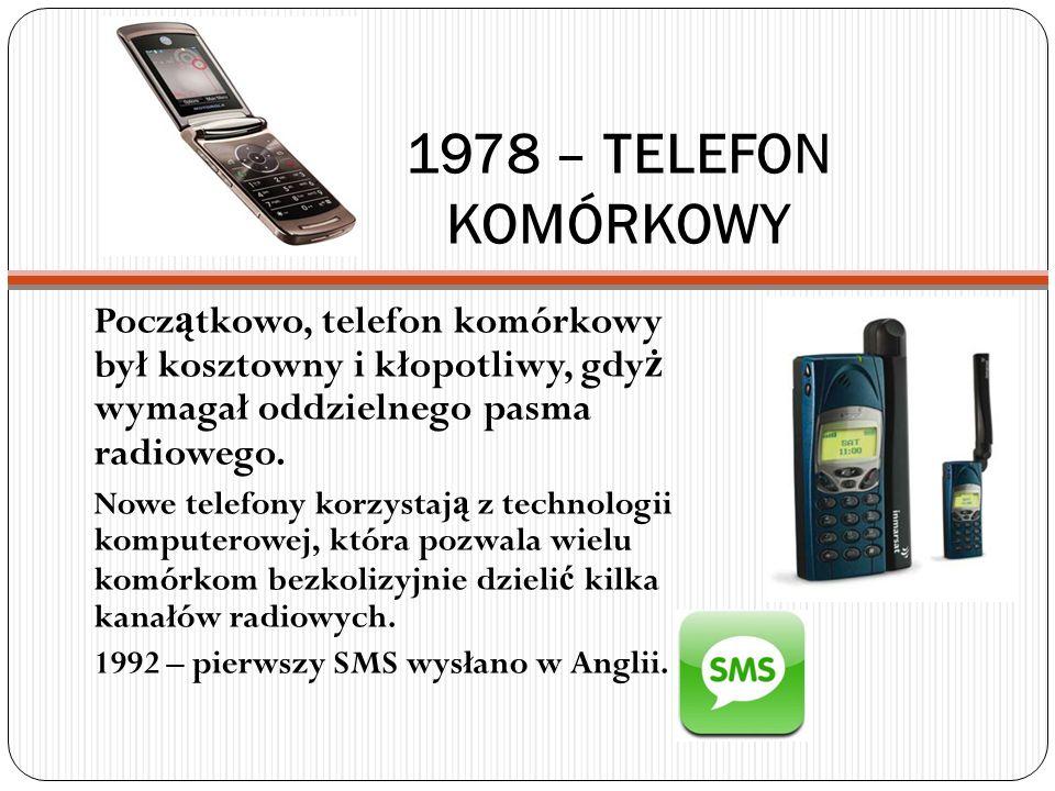 1978 – TELEFON KOMÓRKOWY Początkowo, telefon komórkowy był kosztowny i kłopotliwy, gdyż wymagał oddzielnego pasma radiowego.