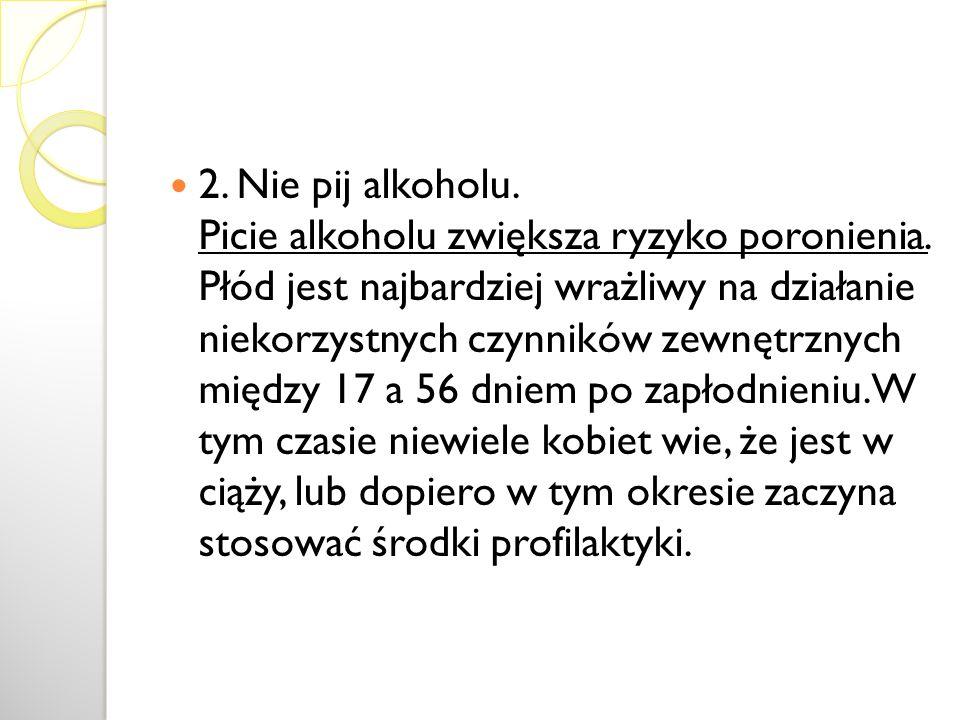 2. Nie pij alkoholu. Picie alkoholu zwiększa ryzyko poronienia