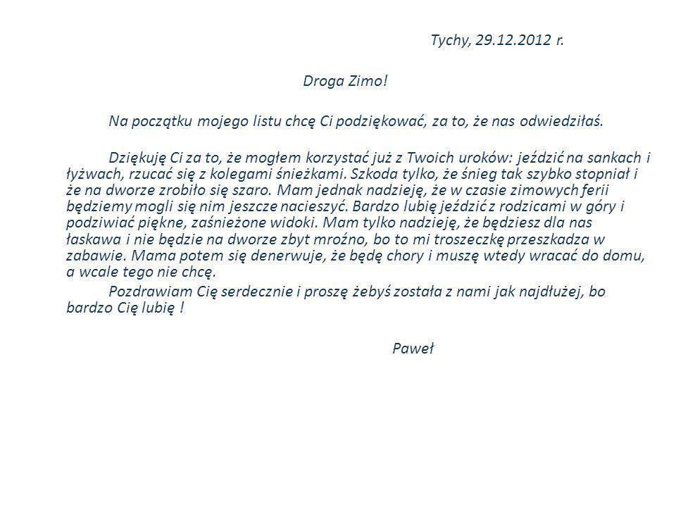 Tychy, 29.12.2012 r. Droga Zimo! Na początku mojego listu chcę Ci podziękować, za to, że nas odwiedziłaś.