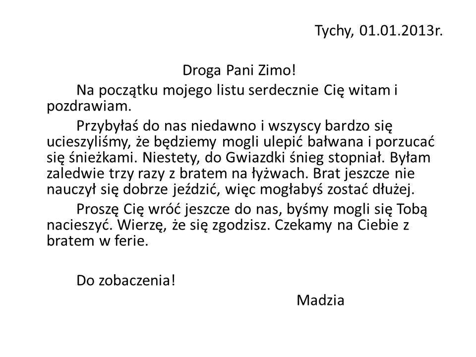 Tychy, 01.01.2013r.Droga Pani Zimo. Na początku mojego listu serdecznie Cię witam i pozdrawiam.