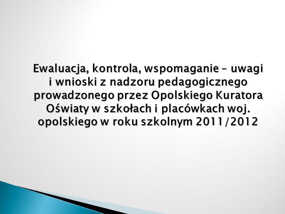 Ewaluacja, kontrola, wspomaganie – uwagi i wnioski z nadzoru pedagogicznego prowadzonego przez Opolskiego Kuratora Oświaty w szkołach i placówkach woj.