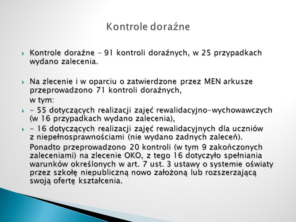 Kontrole doraźne Kontrole doraźne – 91 kontroli doraźnych, w 25 przypadkach wydano zalecenia.